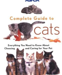 ASPCA Complete Guide to Cats: Everything You Need to Know About Choosing and Caring for Your Pet (Aspc Complete Guide to) 7